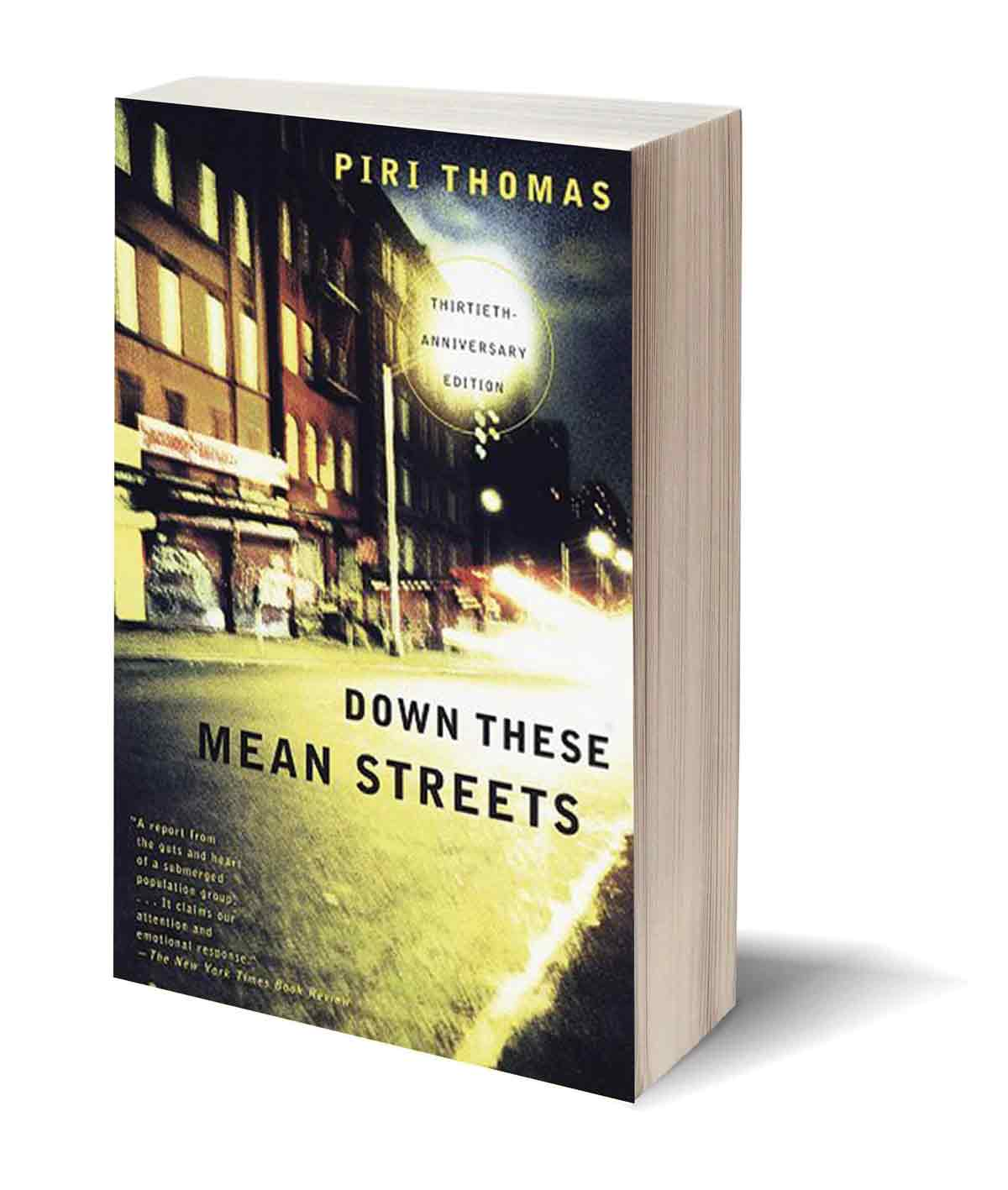 down these mean streets by thomas piri essay Down these mean streets: the world of piri thomas down these mean streets, thomas evokes the isolation and these lesson plans can be used to engage.